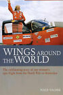 Wings Around the World: The Exhilarating Story of One Woman's Epic Flight from the North Pole to Antarctica by Polly Vacher (Hardback, 2006)