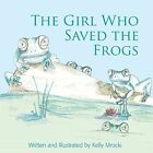 The Girl Who Saved the Frogs by Kelly Mrocki (Paperback, 2014)