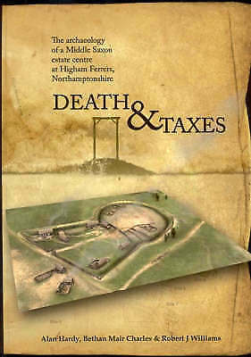 Death and Taxes: The Archaeology of a Middle Saxon Estate Centre at Higham Ferr