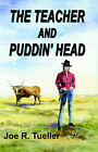 The Teacher and Puddin' Head by Joseph R. Tueller (Paperback, 2003)