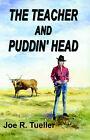 The Teacher and Puddin' Head by Joseph R. Tueller (Paperback, 2003)