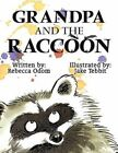 Grandpa and The Raccoon 9781607499121 by Rebecca Odom Book