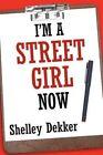 I'm a Street Girl Now 9781452046112 by Shelley Dekker Paperback