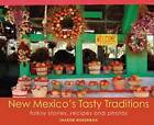 New Mexico's Tasty Traditions: Folksy Stories, Recipes and Photos by New Mexico Magazine (Paperback, 2011)