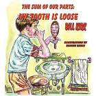 My Tooth Is Loose: The Sum of Our Parts by Bill Kirk (Paperback / softback, 2012)