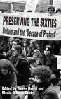Preserving the Sixties: Britain and the 'Decade of Protest' by Palgrave Macmillan (Hardback, 2014)