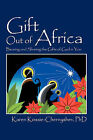 Gift Out of Africa: Bearing and Sharing the Gifts of God in You by Karen Kossie-Chernyshev (Paperback / softback, 2009)