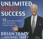 Unlimited Sales Success: 12 Simple Steps for Selling More Than You Ever Thought Possible by Michael Tracy, Brian Tracy (CD-Audio, 2014)