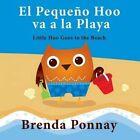 El Pequeno Hoo Va a la Playa/ Little Hoo Goes to the Beach by Brenda Ponnay (Paperback / softback, 2015)