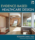 Evidence-based Healthcare Design by Rosalyn Cama (Hardback, 2009)