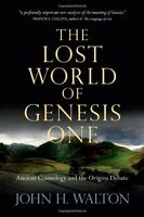 The Lost World Of Genesis One: Ancient Cosmology And The Origins Debate By John