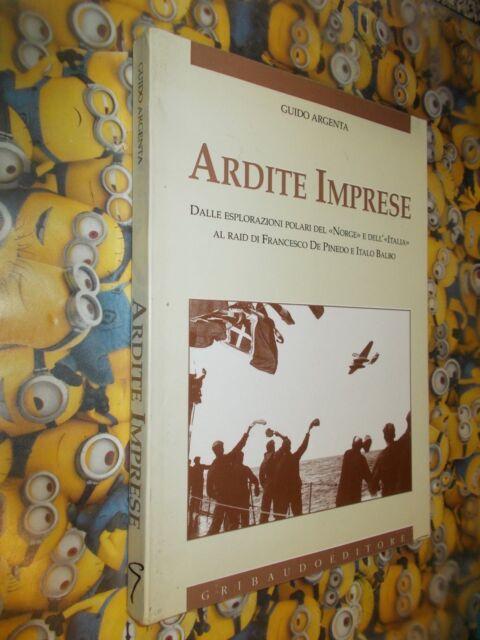 GUIDO ARGENTA ARDITE IMPRESE GRIBAUDO 1995 PRIMA ESPLORAZIONI NORGE+PINEDO+BALBO