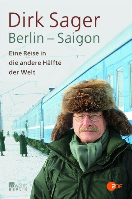 Berlin - Saigon: Eine Reise in die andere Hälfte der Welt - Dirk Sager