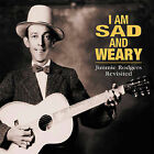 I Am Sad and Weary: Jimmy Rodgers Revisited by Various Artists (CD, Mar-2003, Bear Family Records (Germany))
