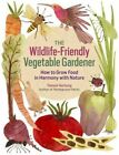 The Wildlife-Friendly Vegetable Gardener by Tammi Hartung (Paperback, 2014)