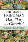 Hot, Flat, and Crowded: Why We Need a Green Revolution--And How It Can Renew America by Thomas L Friedman (Hardback, 2008)