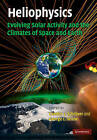 Heliophysics: Evolving Solar Activity and the Climates of Space and Earth by Cambridge University Press (Hardback, 2010)