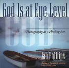 God is at Eye Level: Photography as a Healing Art by Jan Phillips (Paperback, 2000)