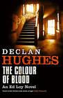The Colour of Blood: An Ed Loy Novel by Declan Hughes (Hardback, 2007)