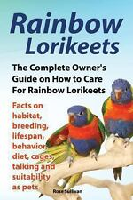 Rainbow Lorikeets, the Complete Owner's Guide on How to Care for Rainbow...