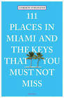 111 Places in Miami and the Keys That You Must Not Miss by Gordon Streisand (Paperback, 2015)