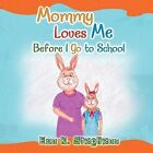 Mommy Loves Me: Before I Go to School by Eon K Stephens (Paperback / softback, 2012)