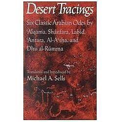 Desert Tracings : Six Classic Arabian Odes by 'Alqama, Shanfara, Labid, 'Antara,