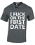 I F*CK ON THE FIRST DATE MENS T SHIRT FUNNY RUDE JOKE DESIGN OFFENSIVE TOP S-5XL