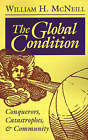 The Global Condition: Conquerors, Catastrophes, and Community by William Hardy McNeill (Paperback, 1992)
