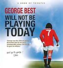 George Best Will Not be Playing Today by Ulster Historical Foundation (Hardback, 2011)