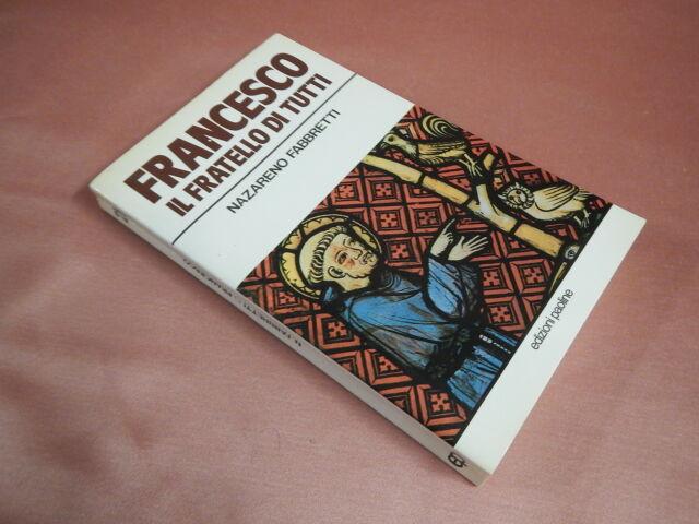 Fabbretti Nazareno FRANCESCO IL FRATELLO DI TUTTI
