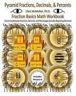 Pyramid Fractions, Decimals, & Percents - Fraction Basics Math Workbook  : Converting Between Fractions, Decimals, and Percentages (Includes Repeating Decimals) by Chris McMullen Ph D (Paperback / softback, 2011)