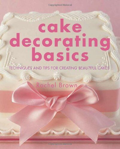 1 of 1 - Cake Decorating Basics: Techniques and Tips for Creating Beautiful Cakes By Rac