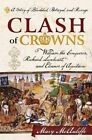 Clash of Crowns: William the Conqueror, Richard Lionheart, and Eleanor of Aquitaine -A Story of Bloodshed, Betrayal, and Revenge by Mary McAuliffe (Paperback, 2015)