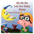 Sh Sh Sh Let the Baby Sleep by Kathy Stemke (Paperback / softback, 2011)