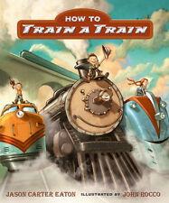 How to Train a Train Hardcover Children's book John Rocco New! locomotive art