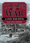 Cousins at War: A Civil War Novel by Ralph Beebe (Hardback, 2013)