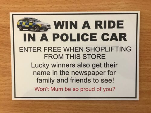 FUNNY SIGN WIN A FREE RIDE IN A POLICE CAR BY SHOPLIFTING FROM THIS SHOP