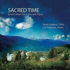 Sacred Time: Jewish Music for Cello and Piano (CD, Nov-2011, Noah Hoffeld and Lee Feldman)