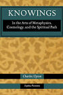 Knowings: In the Arts of Metaphysics, Cosmology, and the Spiritual Path by Charles Upton (Paperback / softback, 2008)