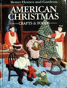 better homes and garden books better homes and gardens american christmas crafts and foods by better homes and gardens editors 1984 hardcover - American Christmas