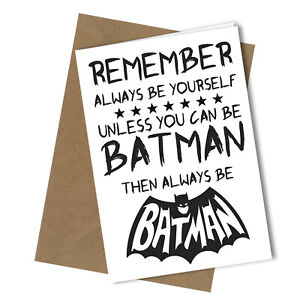 BIRTHDAY FATHERS DAY DAD CARD RUDE FUNNY Batman Be Yourself Humour Quirky #240