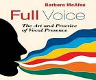 Full Voice: The Art and Practice of Vocal Presence by Barbara McAfee (CD-Audio, 2016)