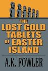 The Lost Gold Tablets of Easter Island by A K Fowler (Hardback, 2012)