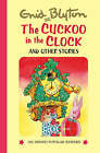 The Cuckoo in the Clock and Other Stories by Enid Blyton (Hardback, 2005)