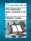 The Bankrupt Laws. Volume 2 of 2 by William Cooke (Paperback / softback, 2010)