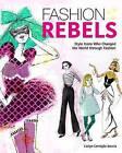 Fashion Rebels: Style Icons Who Changed the World Through Fashion by Carlyn Cerniglia Beccia (Paperback / softback, 2016)