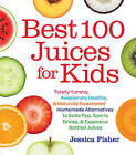 Best 100 Juices for Kids by Jessica Fisher (Paperback, 2014)