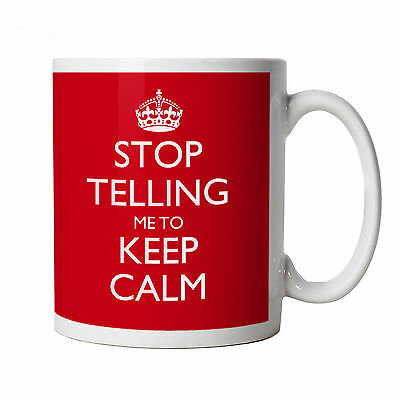 Stop Telling Me To Keep Calm Mug - Gift for Him Dad, Fathers Day, Birthday