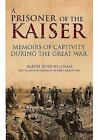 The Kaiser's Captive: In the Claws of the German Eagle by Albert Rhys Williams (Hardback, 2014)